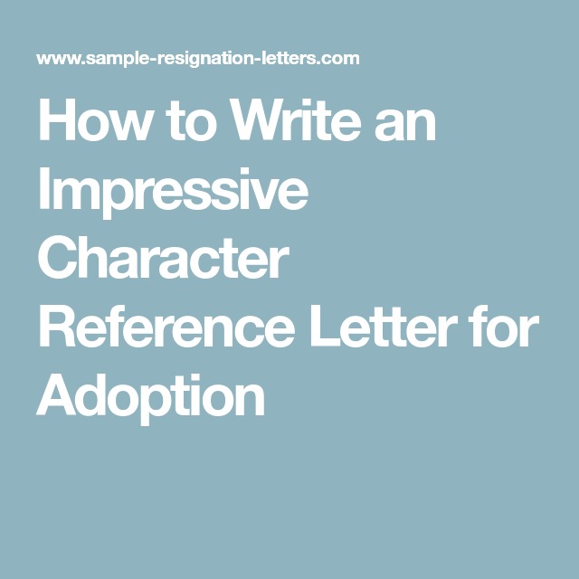 How To Write An Impressive Character Reference Letter For Adoption