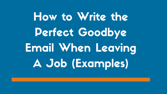 How To Write The Perfect Goodbye Email When Leaving A Job Examples
