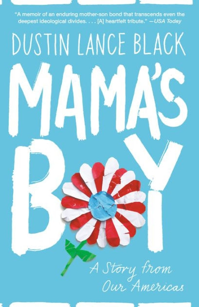 Mamas Boy A Story From Our Americas By Dustin Lance Black