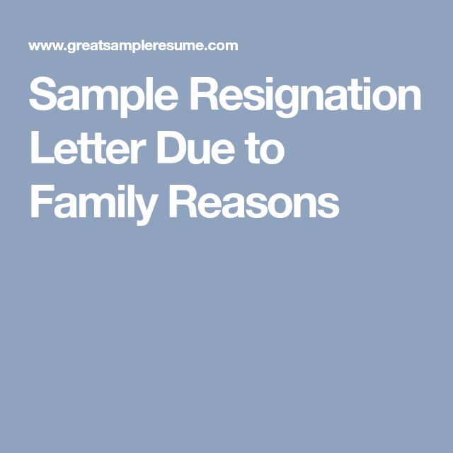Sample Resignation Letter Due To Family Reasons